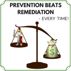 Prevention Beats Remdiation - Every Time!